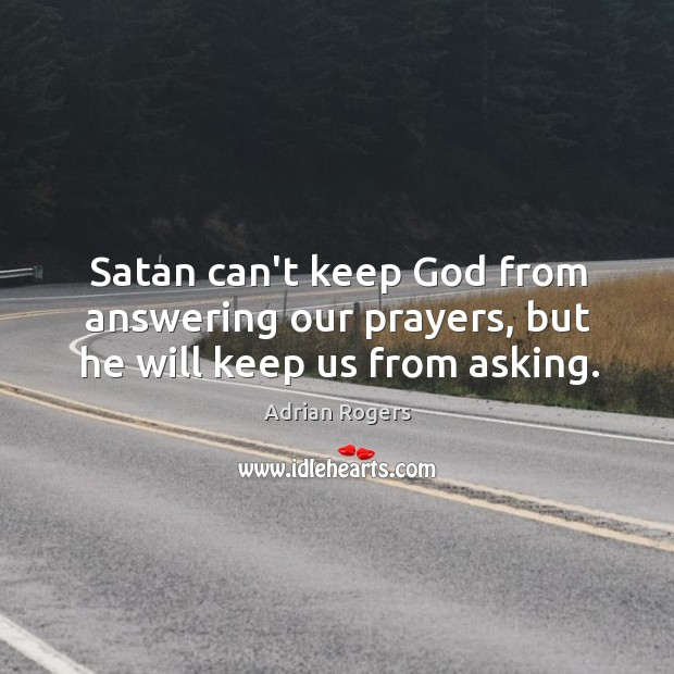 Image, Satan can't keep God from answering our prayers, but he will keep us from asking.