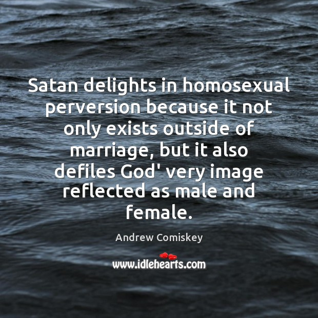 Image, Satan delights in homosexual perversion because it not only exists outside of