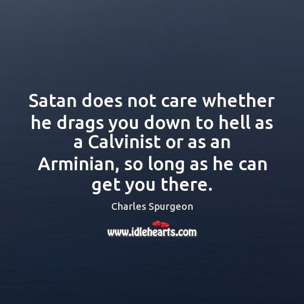 Satan does not care whether he drags you down to hell as Image