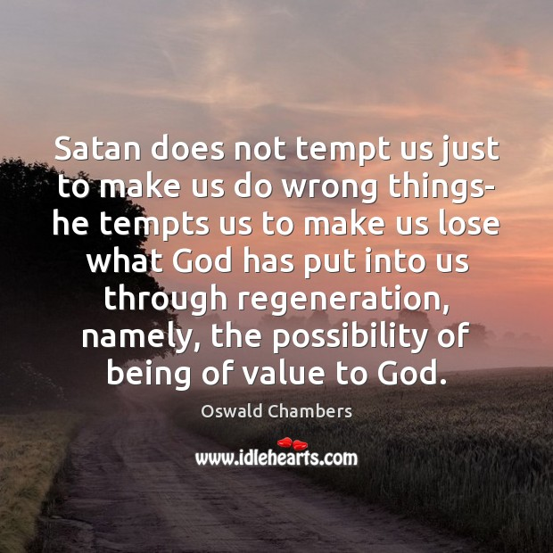 Satan does not tempt us just to make us do wrong things- Oswald Chambers Picture Quote