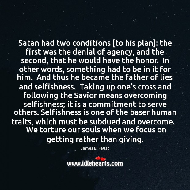 Satan had two conditions [to his plan]: the first was the denial James E. Faust Picture Quote