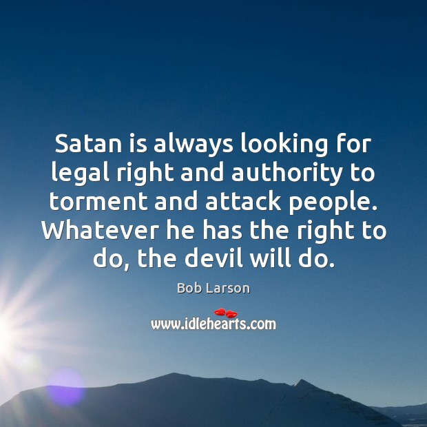 Image, Satan is always looking for legal right and authority to torment and