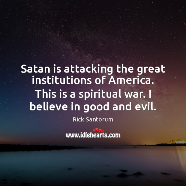 Satan is attacking the great institutions of America. This is a spiritual Rick Santorum Picture Quote