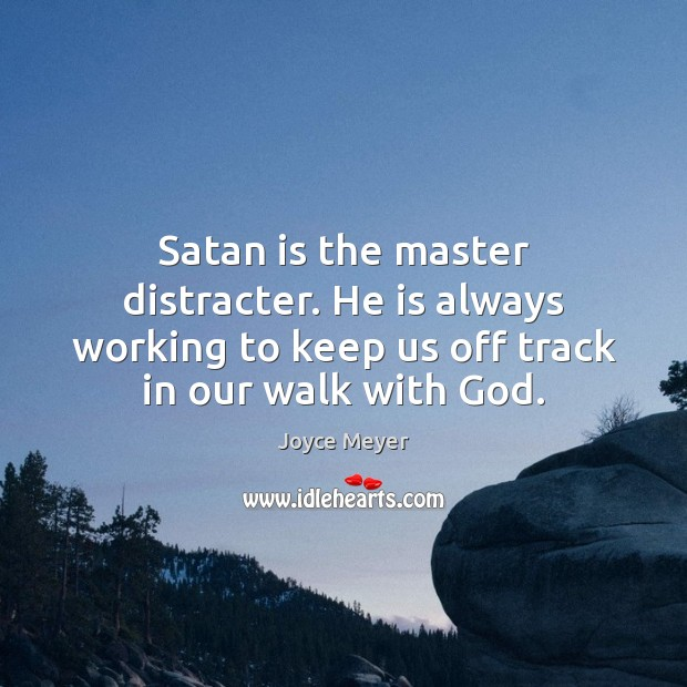 Satan is the master distracter. He is always working to keep us Joyce Meyer Picture Quote