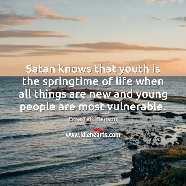 Satan knows that youth is the springtime of life when all things Image