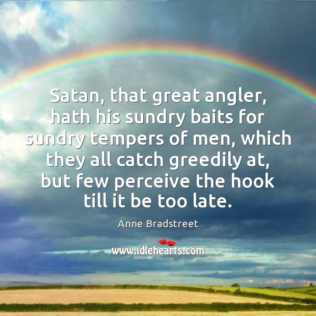 Image, Satan, that great angler, hath his sundry baits for sundry tempers of