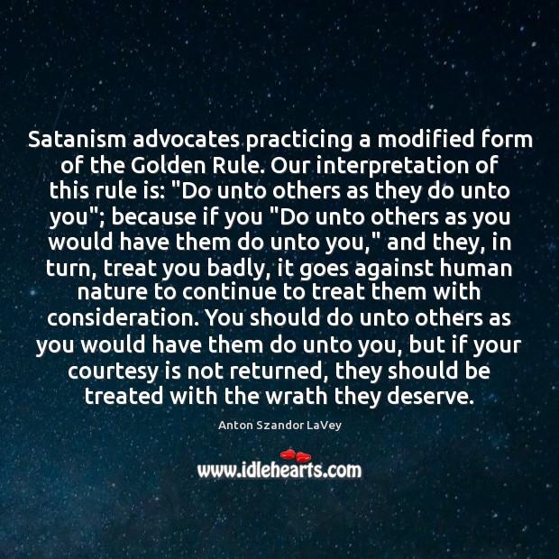 Satanism advocates practicing a modified form of the Golden Rule. Our interpretation Anton Szandor LaVey Picture Quote