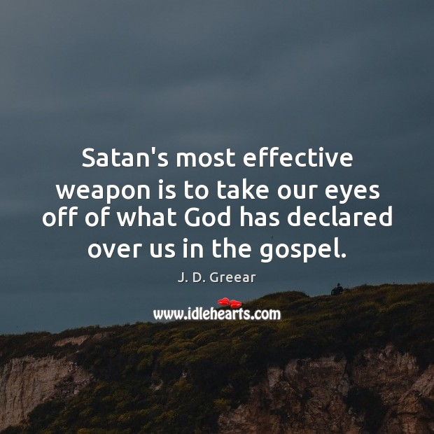 Satan's most effective weapon is to take our eyes off of what J. D. Greear Picture Quote