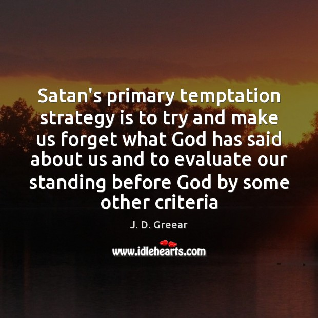 Satan's primary temptation strategy is to try and make us forget what J. D. Greear Picture Quote