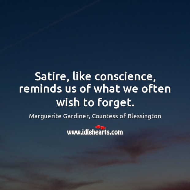 Satire, like conscience, reminds us of what we often wish to forget. Image