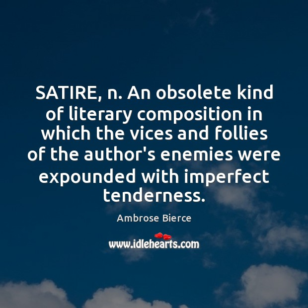 SATIRE, n. An obsolete kind of literary composition in which the vices Ambrose Bierce Picture Quote