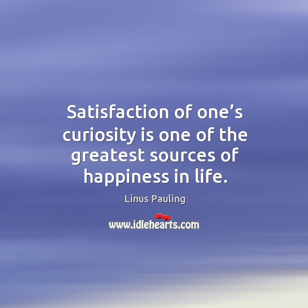 Satisfaction of one's curiosity is one of the greatest sources of happiness in life. Image
