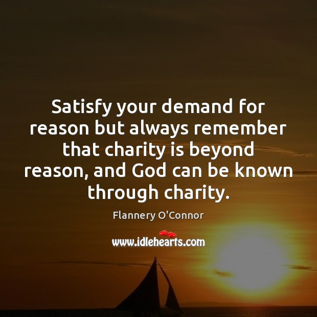Satisfy your demand for reason but always remember that charity is beyond Charity Quotes Image