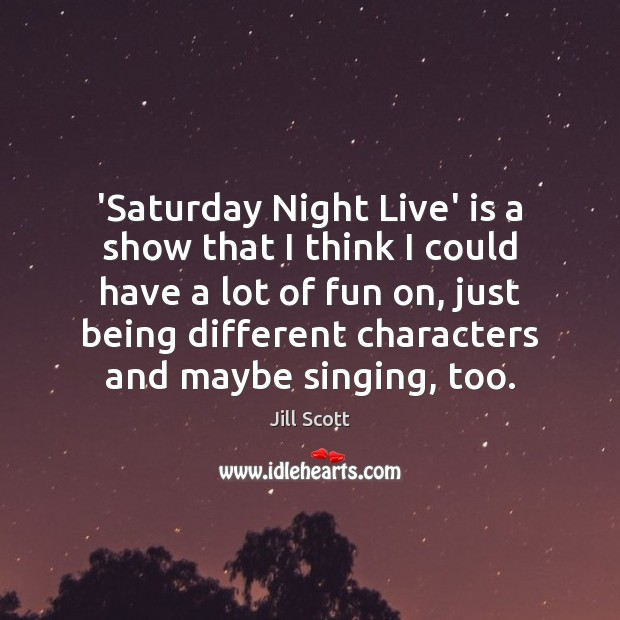 'Saturday Night Live' is a show that I think I could have Image