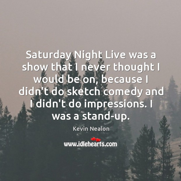 Saturday Night Live was a show that I never thought I would Image