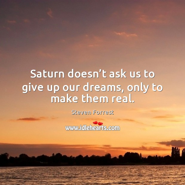 Saturn doesn't ask us to give up our dreams, only to make them real. Image