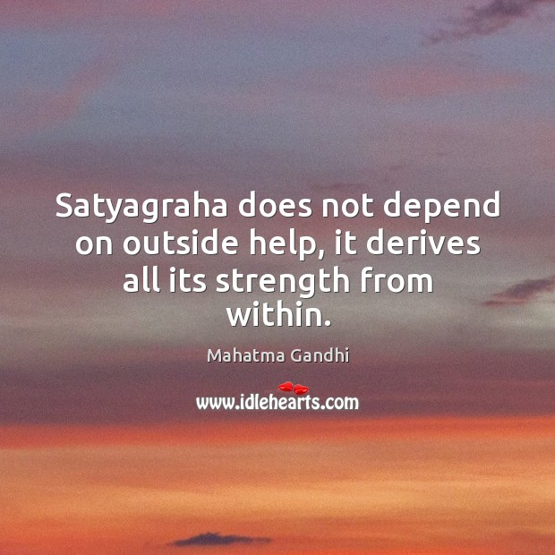 Satyagraha does not depend on outside help, it derives all its strength from within. Image