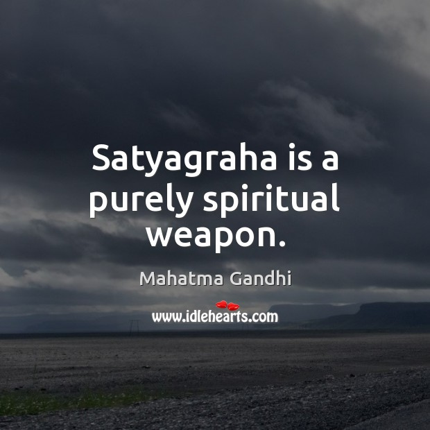 Satyagraha is a purely spiritual weapon. Image