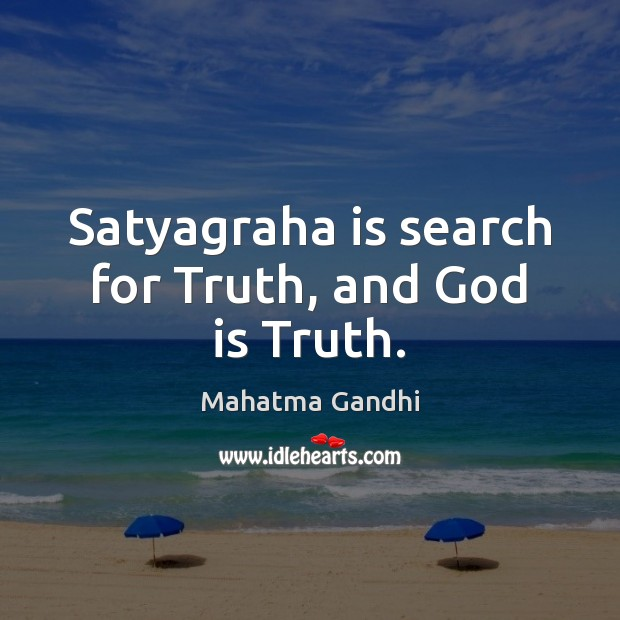 Image, Satyagraha is search for Truth, and God is Truth.