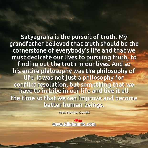 Image, Satyagraha is the pursuit of truth. My grandfather believed that truth should