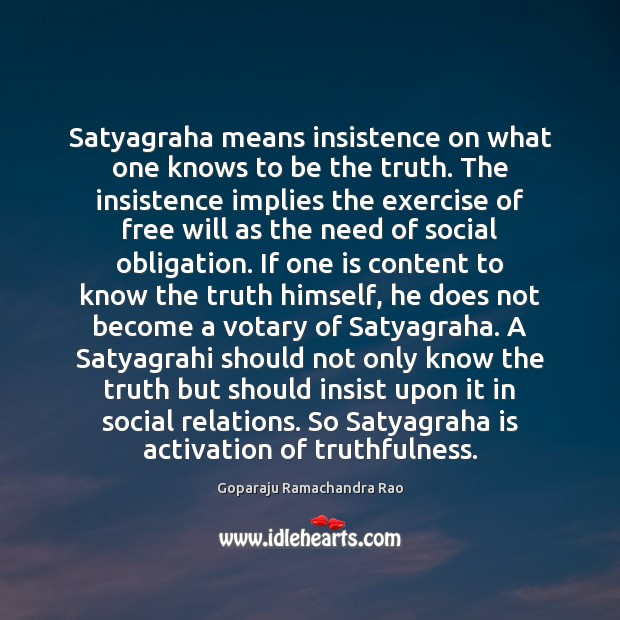 Image, Satyagraha means insistence on what one knows to be the truth. The