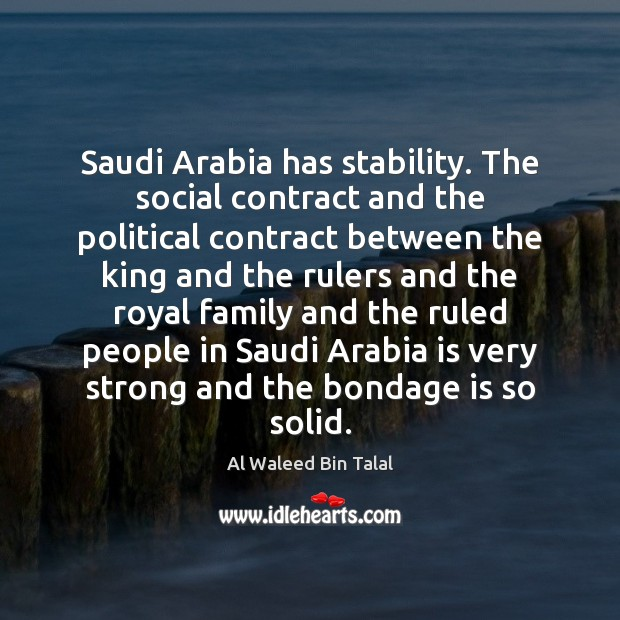 Saudi Arabia has stability. The social contract and the political contract between Al Waleed Bin Talal Picture Quote