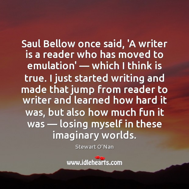 Image, Saul Bellow once said, 'A writer is a reader who has moved