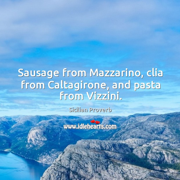 Image, Sausage from mazzarino, clia from caltagirone, and pasta from vizzini.