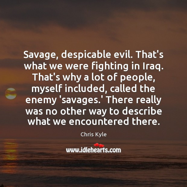 Savage, despicable evil. That's what we were fighting in Iraq. That's why Image