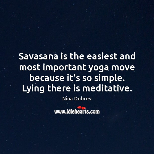 Savasana is the easiest and most important yoga move because it's so Nina Dobrev Picture Quote