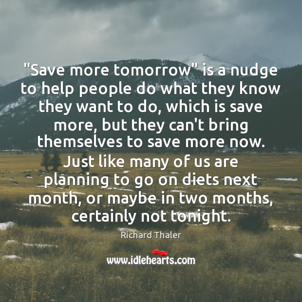 """""""Save more tomorrow"""" is a nudge to help people do what they Image"""