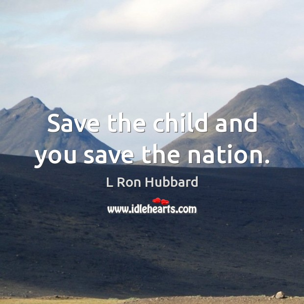 Save the child and you save the nation. Image