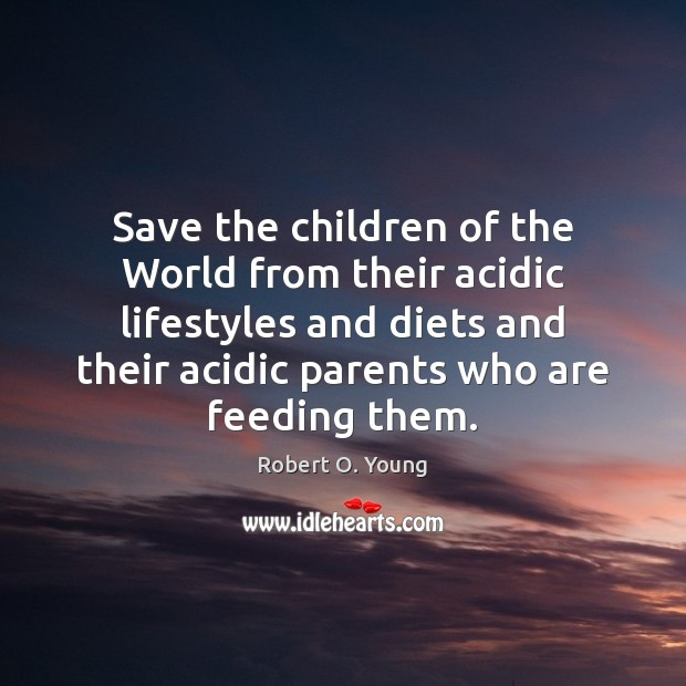 Save the children of the World from their acidic lifestyles and diets Image
