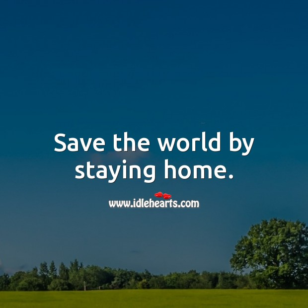 Save the world by staying home. Social Distancing Quotes Image