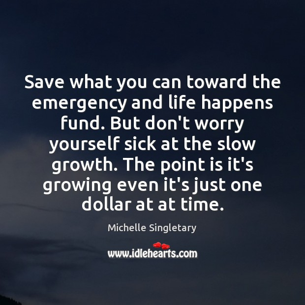 Save what you can toward the emergency and life happens fund. But Michelle Singletary Picture Quote