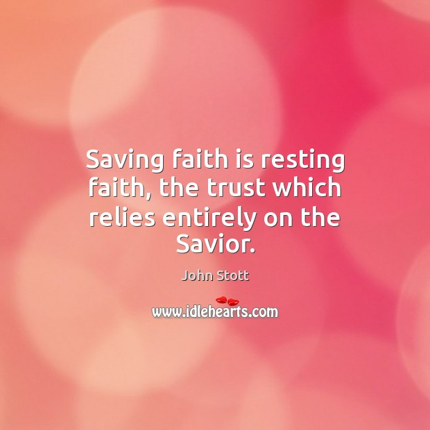 Saving faith is resting faith, the trust which relies entirely on the Savior. Image