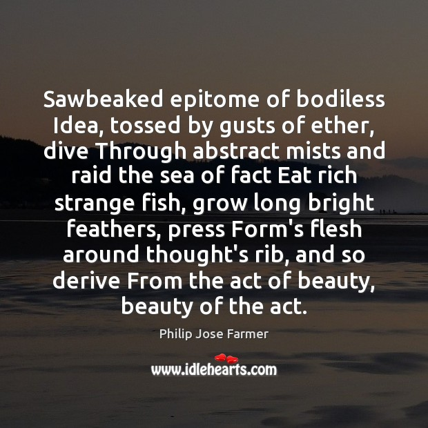 Sawbeaked epitome of bodiless Idea, tossed by gusts of ether, dive Through Image