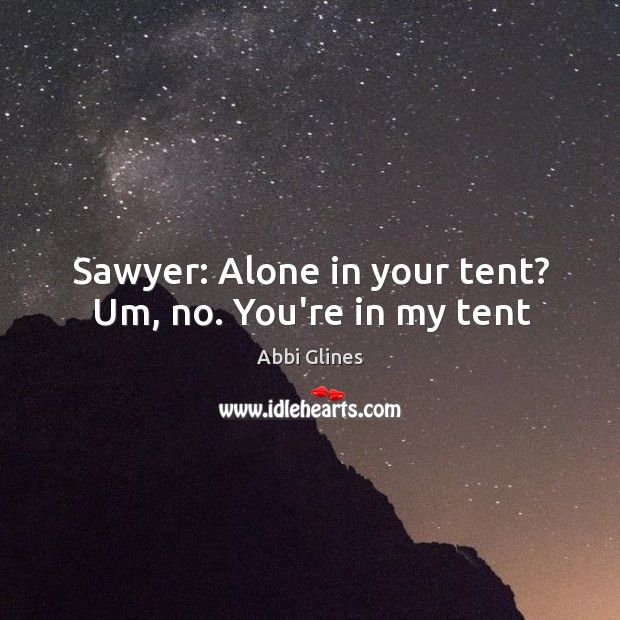 Image, Sawyer: Alone in your tent? Um, no. You're in my tent