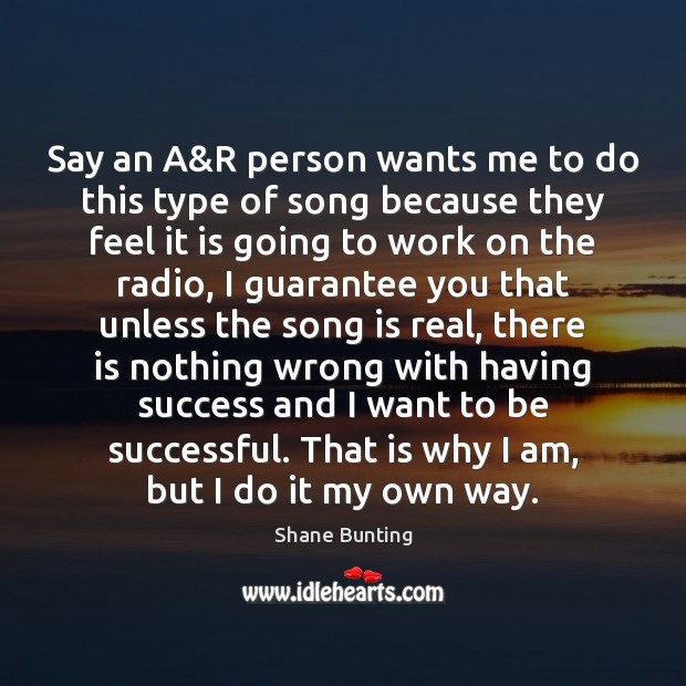 Say an A&R person wants me to do this type of To Be Successful Quotes Image