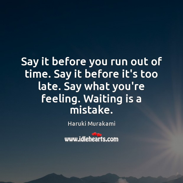 Say it before you run out of time. Say it before it's Image