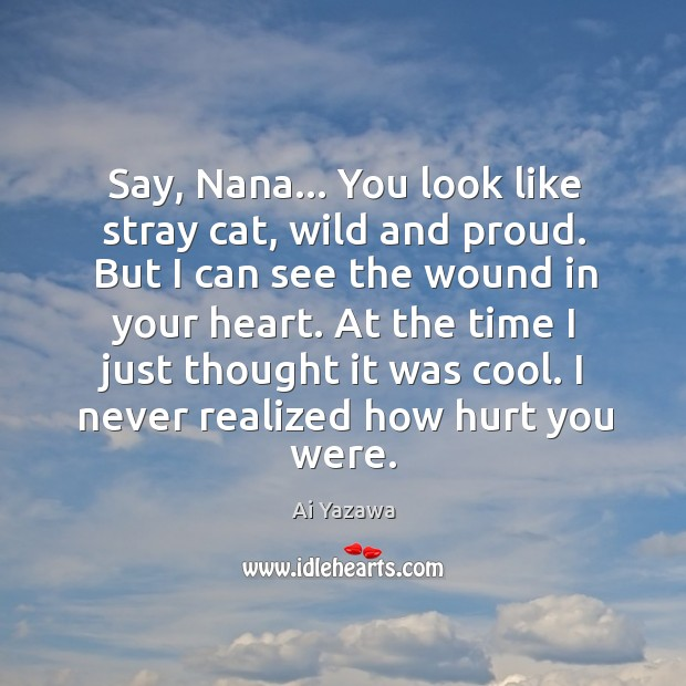 Say, Nana… You look like stray cat, wild and proud. But I Image