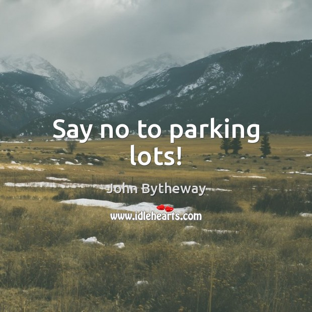 Image, Say no to parking lots!