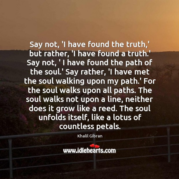 Image, Say not, 'I have found the truth,' but rather, 'I have