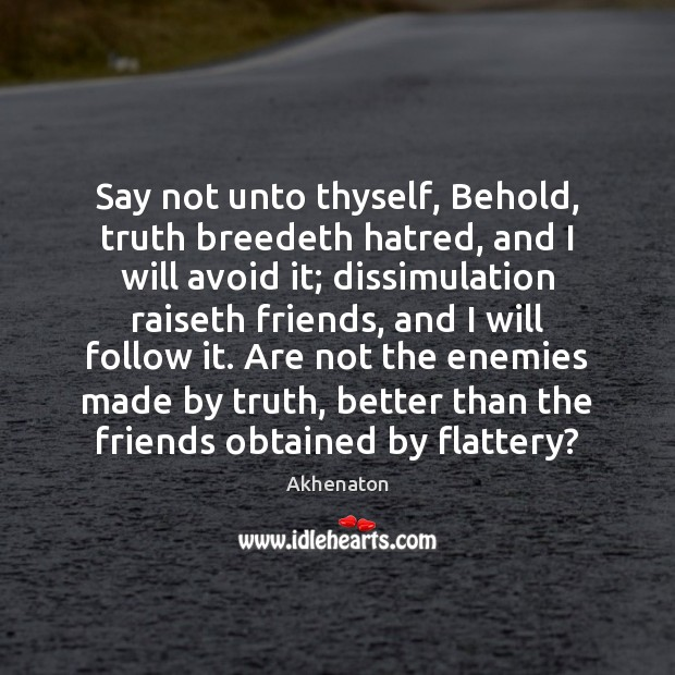 Image, Say not unto thyself, Behold, truth breedeth hatred, and I will avoid