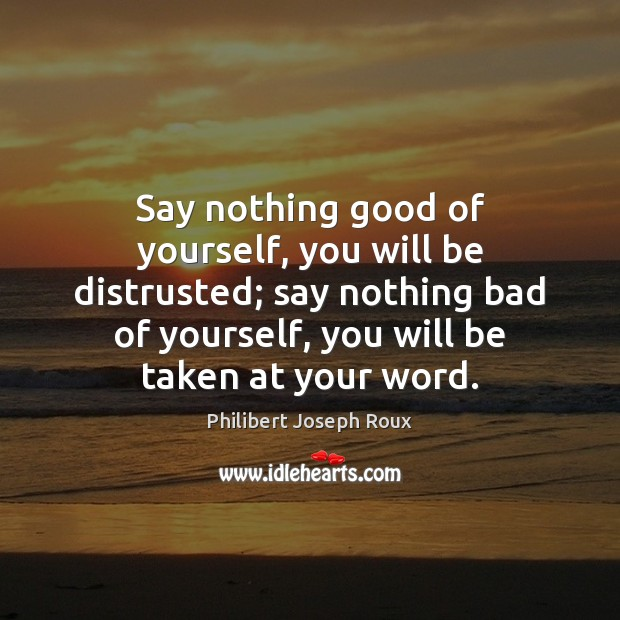 Image, Say nothing good of yourself, you will be distrusted; say nothing bad