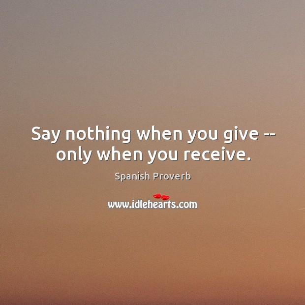 Image, Say nothing when you give — only when you receive.