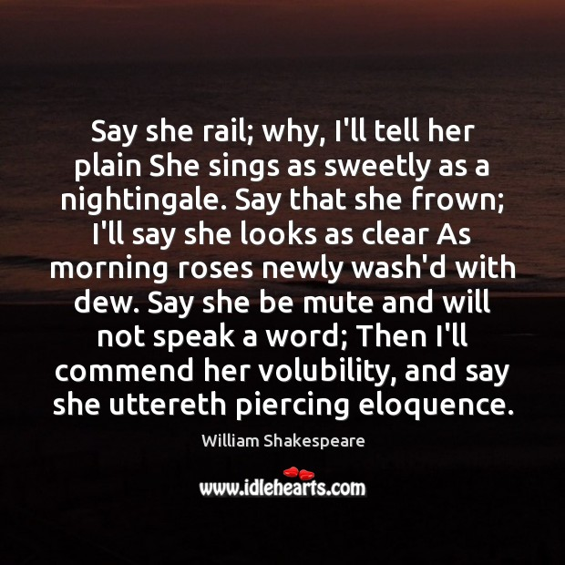 Image, Say she rail; why, I'll tell her plain She sings as sweetly