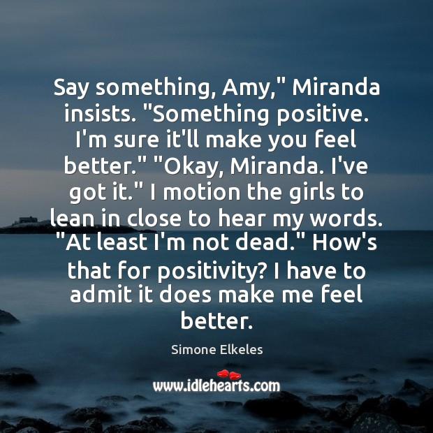"Image, Say something, Amy,"" Miranda insists. ""Something positive. I'm sure it'll make you"
