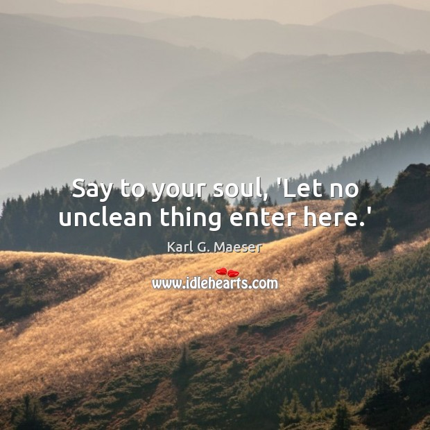 Say to your soul, 'Let no unclean thing enter here.' Image