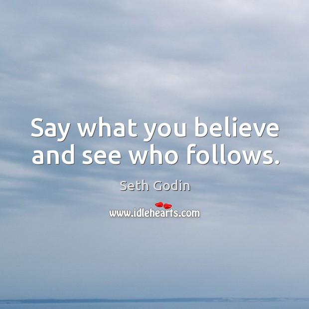 Say what you believe and see who follows. Image
